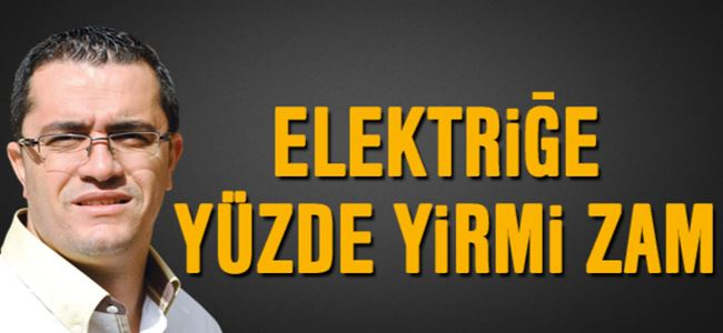 Elektriğe yüzde 20 zam gündemde