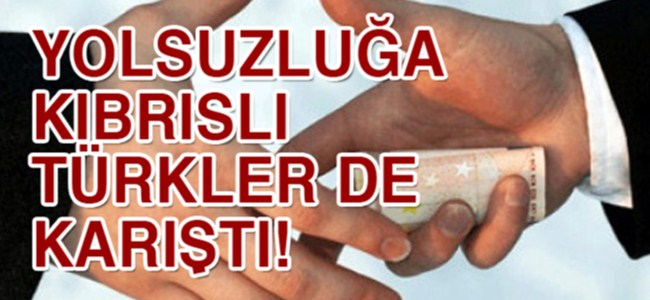 Yolsuzluğa Kıbrıslı Türkler de karıştı!