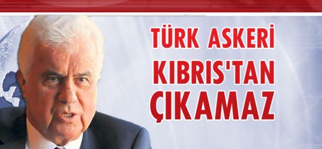 Eroğlu: Türk askeri Kıbrıs'tan çıkamaz