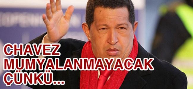 Chavez mumyalanmayacak çünkü…