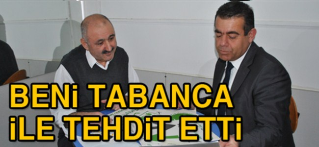Barış Burcu: Nevzat Uzunoğlu beni tabanca ile tehdit etti