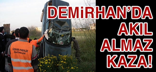 Demirhan'da akıl almaz kaza