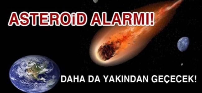 Asteroid alarmı! Daha da yakından geçecek