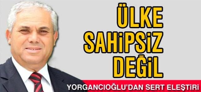 Yorgancıoğlu'dan sert eleştiri