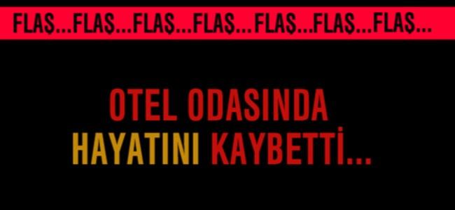 Otel Odasında Hayatını Kaybetti…