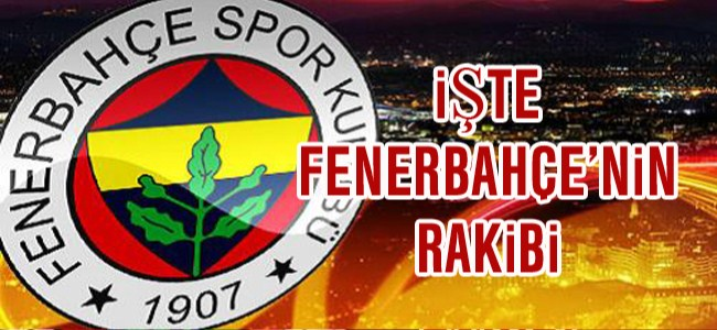 Fenerbahçe'nin Rakibi Belli Oldu!!!