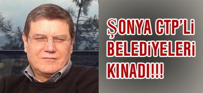 Şonya CTP'li Belediyeleri Kınadı…