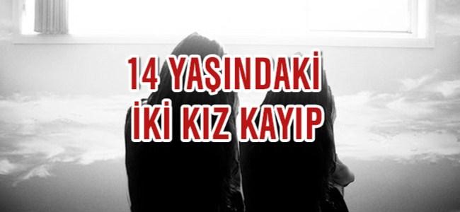 14 Yaşındaki 2 Kız Kayıp