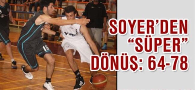 """Soyer'den """"Süper"""" dönüş: 64-78"""