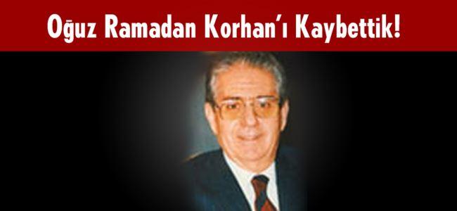 Oğuz Ramadan Korhan'ı Kaybettik!