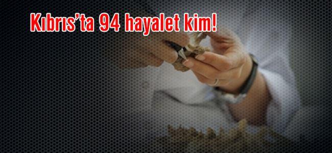 Kıbrıs'ta 94 hayalet kim!