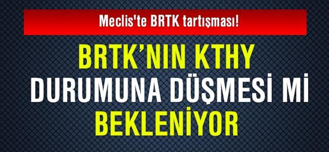 Meclis'te BRTK tartışması!