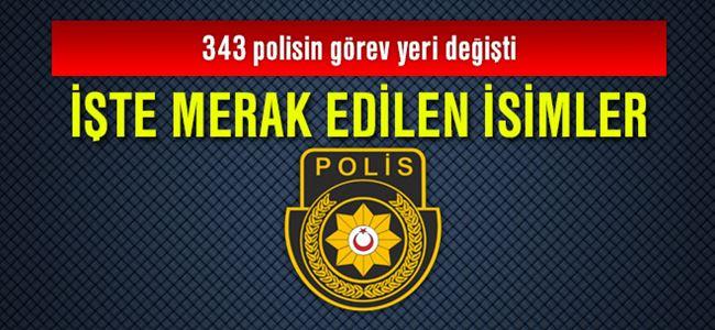 343 polisin görev yeri değişti