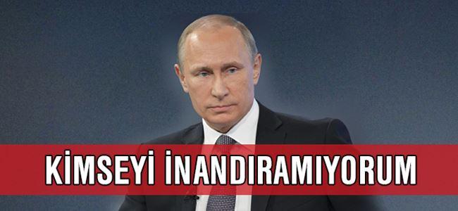 Putin: Kimse inanmıyor