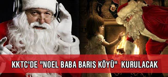 """KKTC'DE """"Noel baba barış köyü"""" kurulacak"""