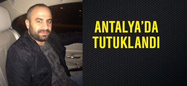 Antalya'da tutuklandı