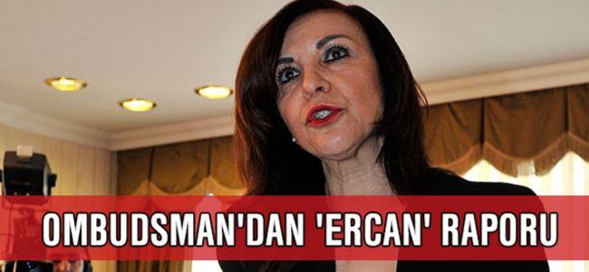 Ombudsman'dan 'Ercan' Raporu