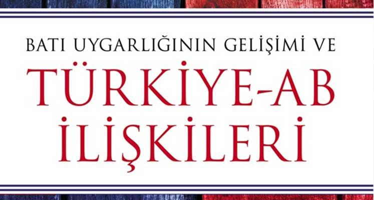 Photo of 'Batı Uygarlığı'nın Gelişimi ve Türkiye-AB İlişkileri'' kitabı yayımlandı
