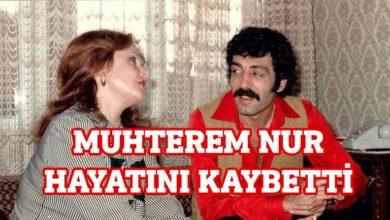 Photo of Muhterem Nur hayatını kaybetti