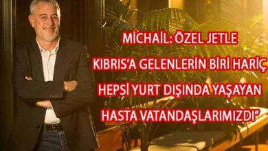 Photo of Michail: Özel jetle Kıbrıs'a gelenlerin hepsi hasta olan vatandaşlar