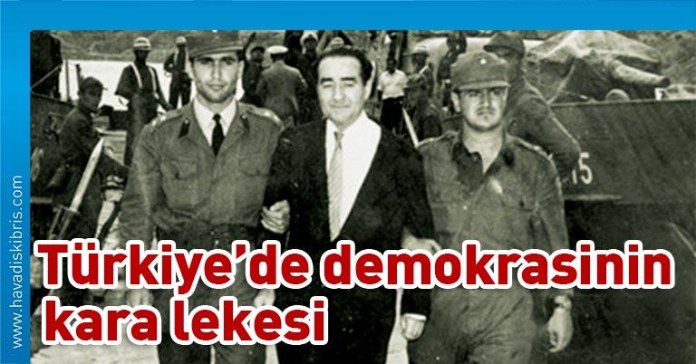 27 Mayıs... Türkiye'de darbe geleneğinin başladığı, sonunda bir Başbakan'ın idam edildiği, demokrasiye kara leke sürüldüğü gün.