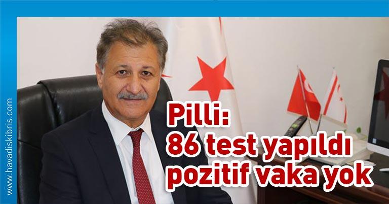 Bakan Pilli: Toplam 86 test yapıldı, pozitif vaka yok
