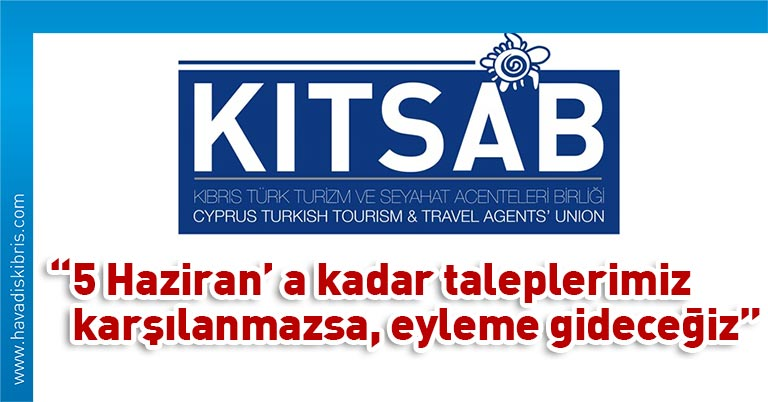 Kıbrıs Türk Turizm ve Seyahat Acenteleri Birliği (KITSAB), sektör için hükümetten destek talep etti. 9 maddelik taleplerinin yerine getirilmesi için hükümete 5 Haziran'a kadar süre veren KITSAB, aksi halde 8 Haziran'da eyleme gideceğini açıkladı