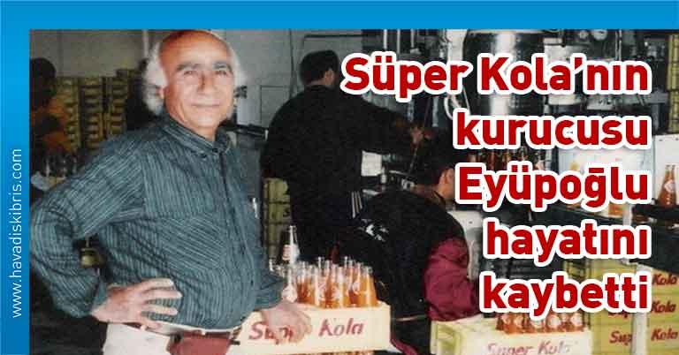 Süper Kola'nın kurucusu Ali Eyüpoğlu