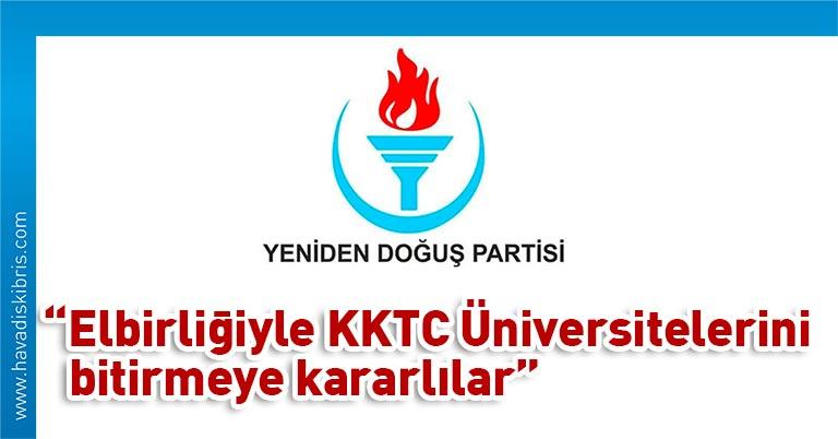 Yeniden Doğuş Partisi YDP Genel Başkan Yardımcısı Ali Akın Önder, partisi adına yaptığı yazılı açıklamada, hükümet ve YÖK elbirliği ile KKTC üniversitelerinin bitirildiğini söyledi