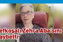 Photo of Zehra Aba'mızı kaybettik