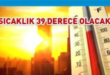 Photo of Hava sıcaklığı en yüksek 39 derece olacak