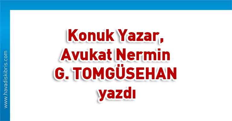 Konuk Yazar, Avukat Nermin G. TOMGÜSEHAN, yazgı