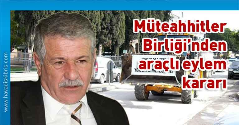 Kıbrıs Türk İnşaat Müteahhitleri Birliği, cafer gürcafer, Kıbrıs Türk İnşaat Müteahhitleri Birliği Başkanı Cafer Gürcafer, araçlı eylem,