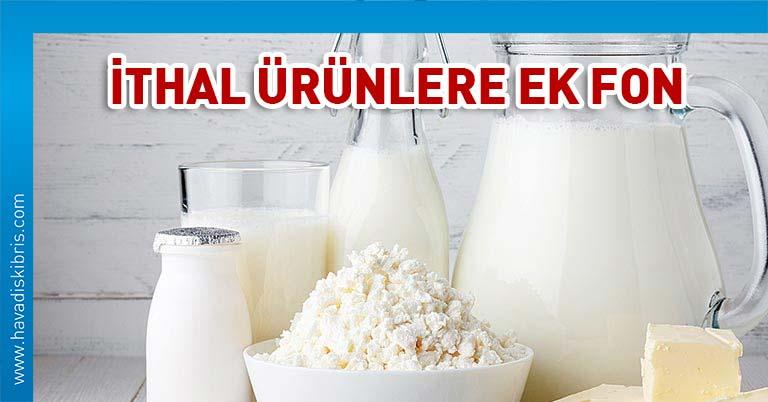 ithal süt ürünlerine ek fon