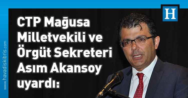 Asım Akansoy, Cumhuriyetçi Türk Partisi Mağusa Milletvekili ve Örgüt Sekreteri Asım Akansoy, Doğu Akdeniz, çatışma, adil bir çözüm,