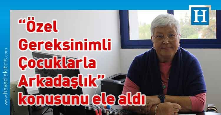 Ayşegül Ataman, Lefke Avrupa Üniversitesi (LAÜ) Özel Eğitim Öğretmenliği Bölüm Başkanı Prof. Dr. Ayşegül Ataman, Özel Gereksinimli Çocuklarla Arkadaşlık