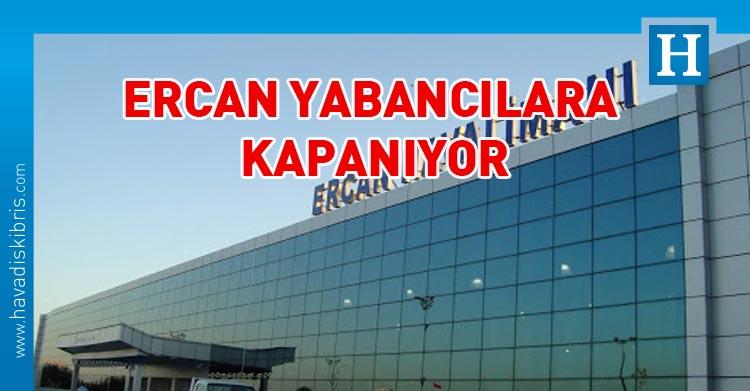 Ercan yabancı yolculara kapatılıyor