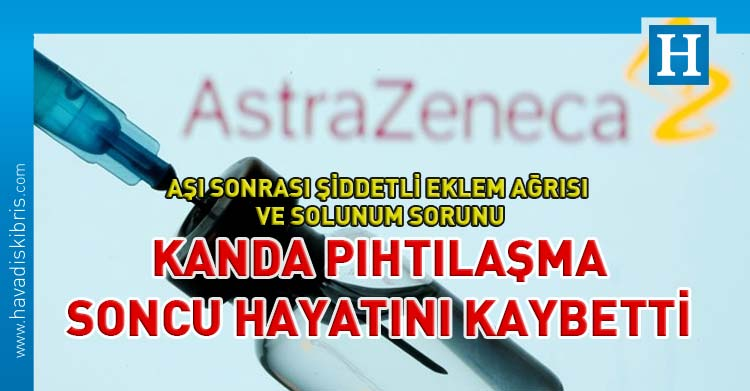 astrazeneca covid-19 aşısı kan pıhtılaşma