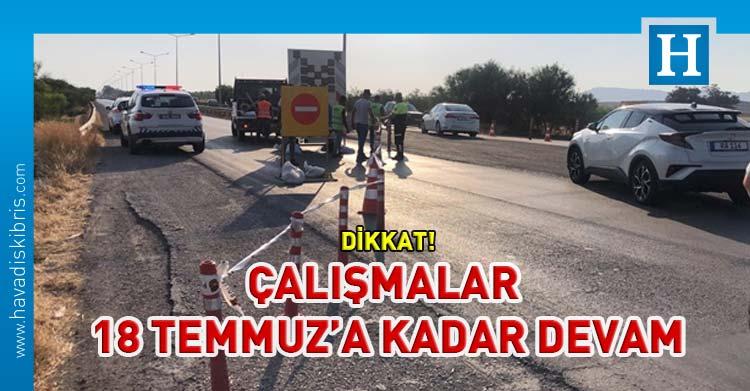 Haspolat Hamitköy yolunda 1 kilometrelik kısım trafiğe kapatıldı