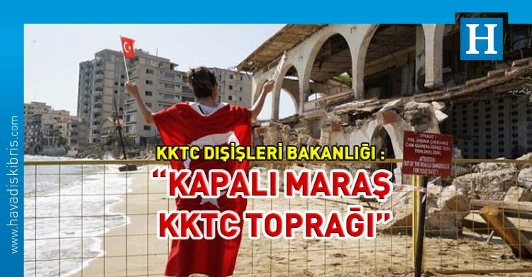 KKTC Dışişleri bakanlığı maraş açıklaması